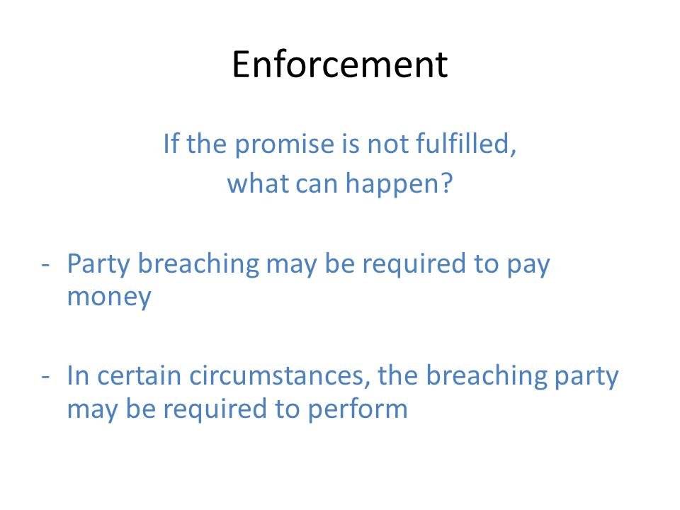 Enforcement If the promise is not fulfilled, what can happen.