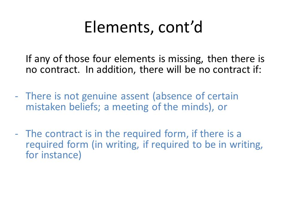 Elements, cont'd If any of those four elements is missing, then there is no contract.