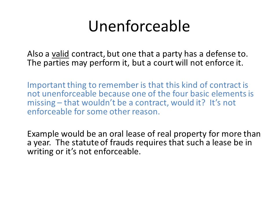 Unenforceable Also a valid contract, but one that a party has a defense to.