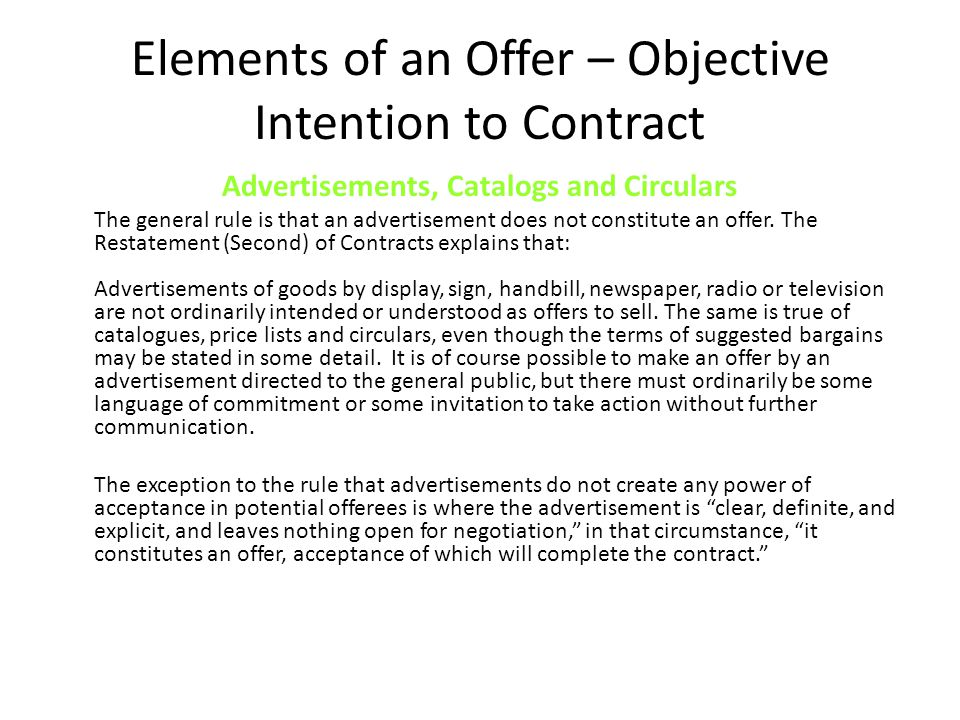 Elements of an Offer – Objective Intention to Contract Advertisements, Catalogs and Circulars The general rule is that an advertisement does not constitute an offer.