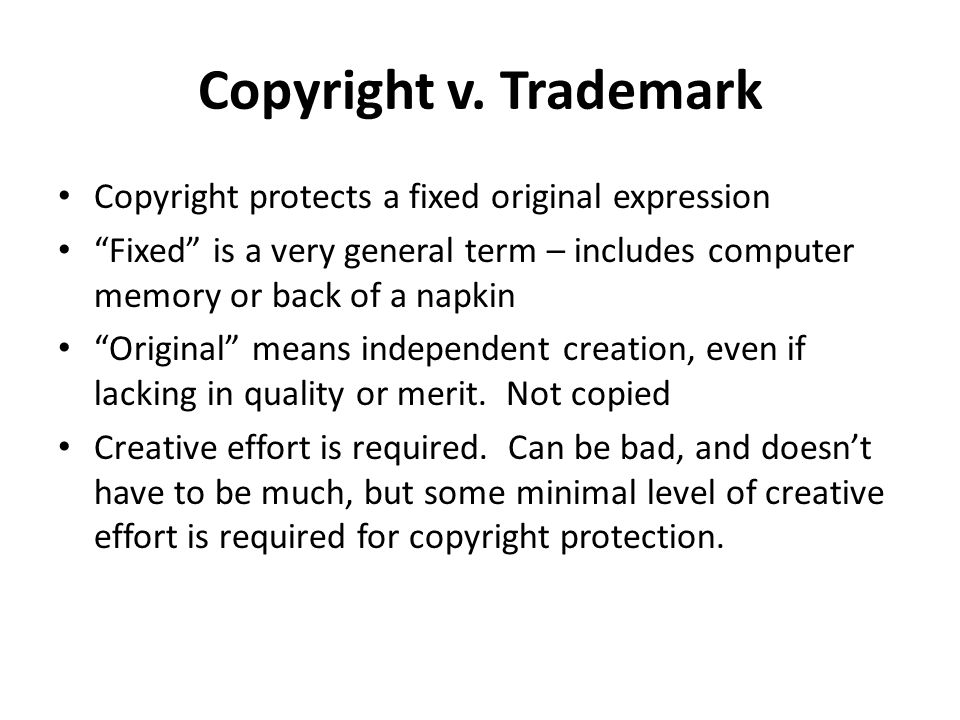 """Copyright v. Trademark Copyright protects a fixed original expression """"Fixed"""" is a very general term – includes computer memory or back of a napkin """"O"""