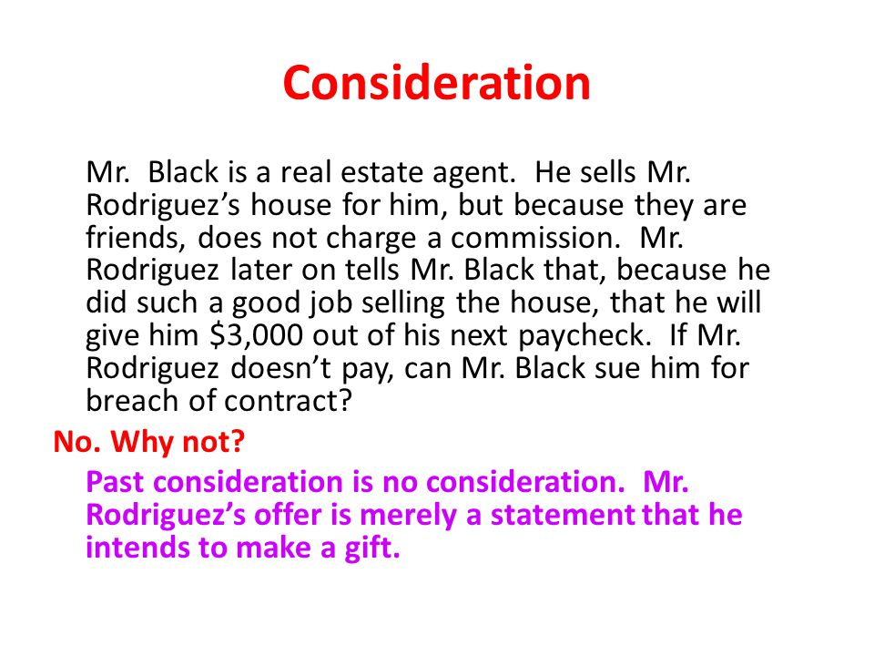 Consideration Mr.Black is a real estate agent. He sells Mr.
