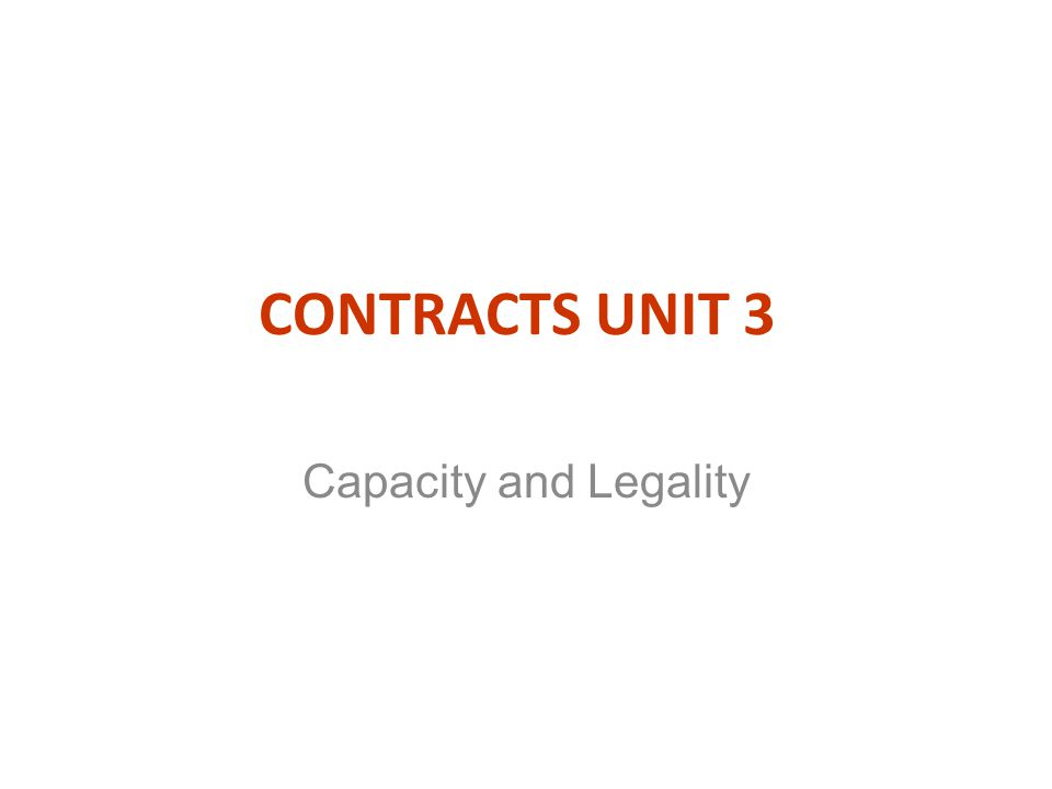CONTRACTS UNIT 3 Capacity and Legality