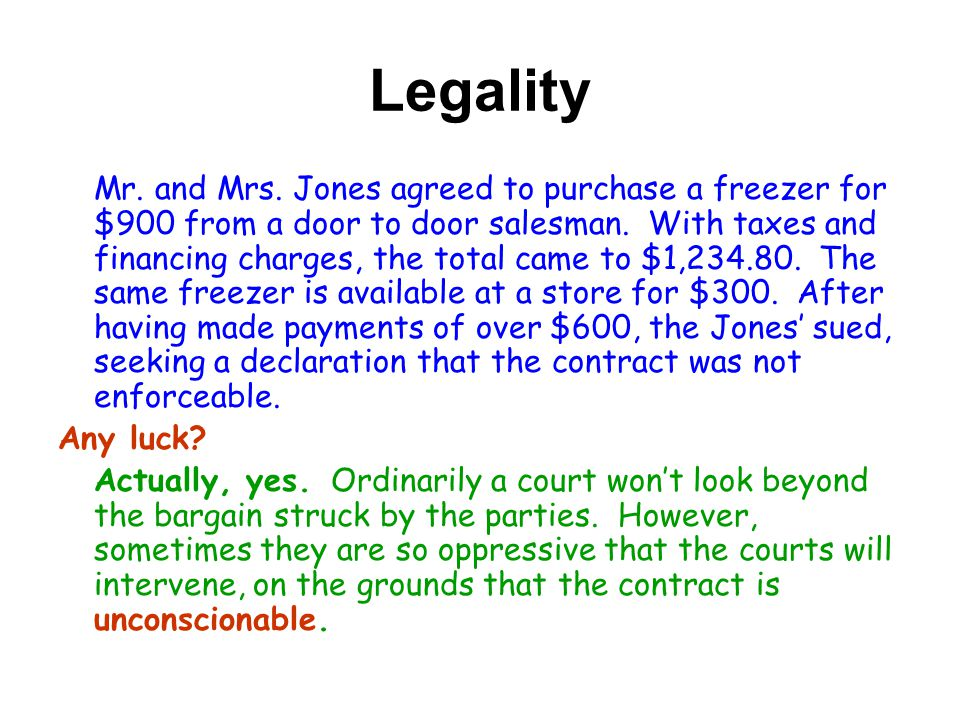 Legality Mr.and Mrs. Jones agreed to purchase a freezer for $900 from a door to door salesman.