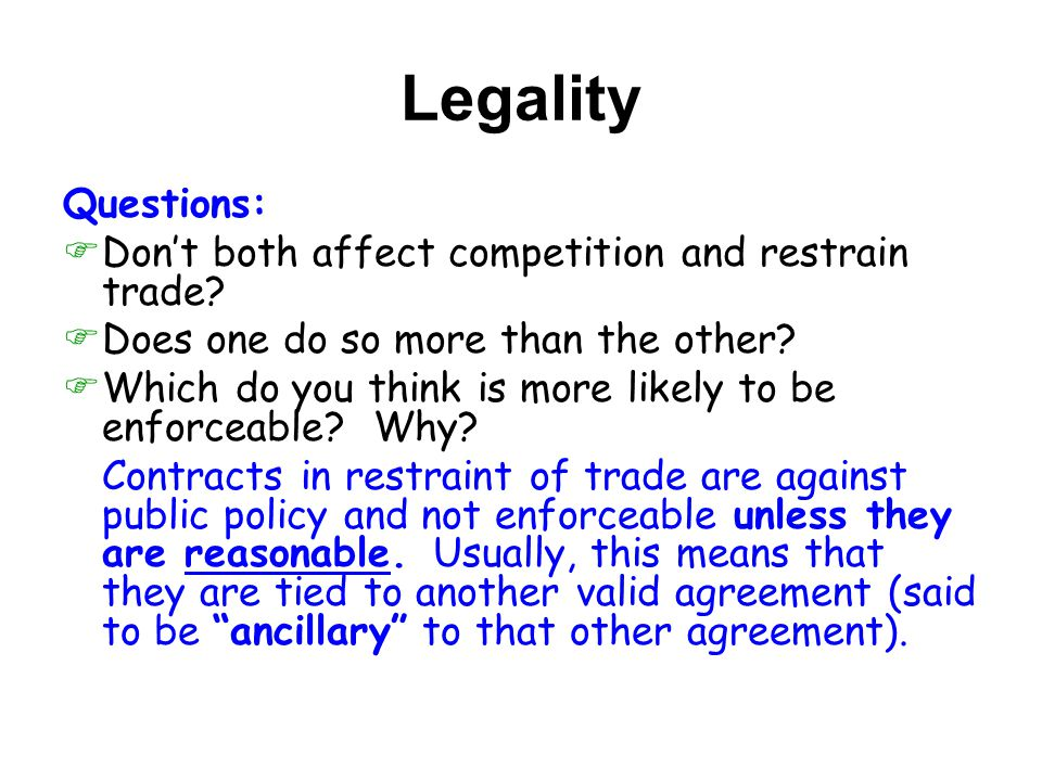 Legality Questions:  Don't both affect competition and restrain trade.