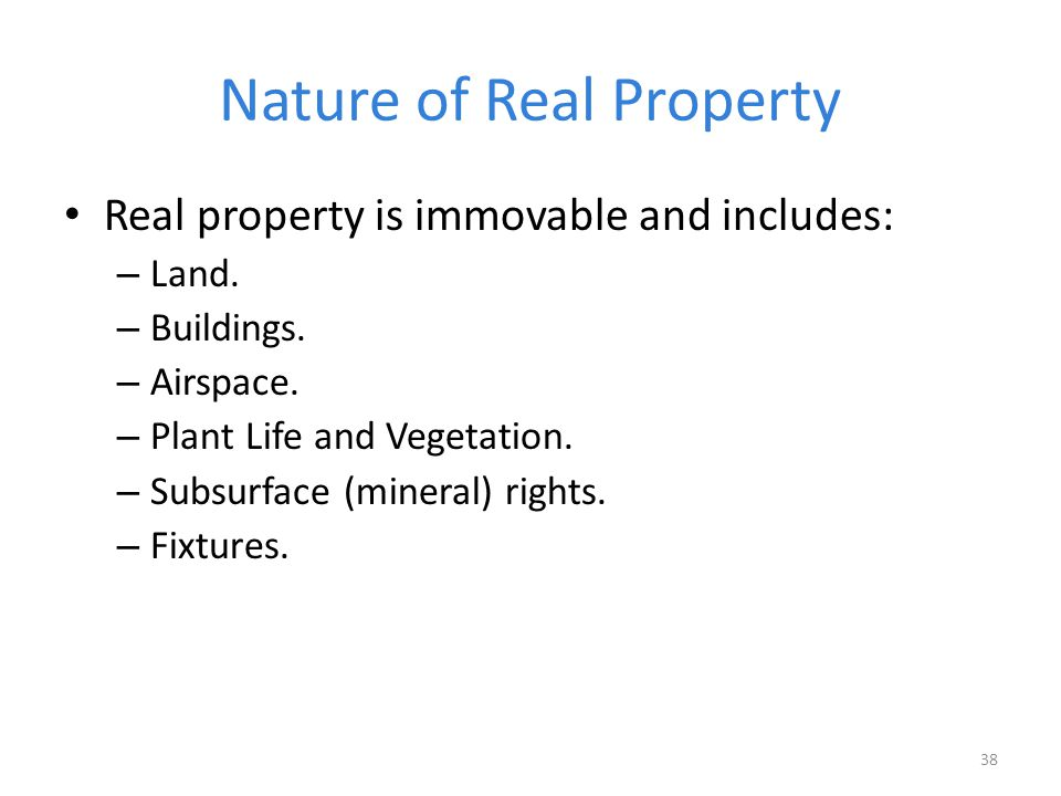 Nature of Real Property Real property is immovable and includes: – Land.