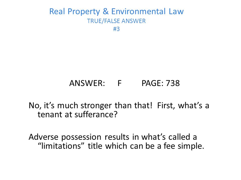 Real Property & Environmental Law TRUE/FALSE ANSWER #3 ANSWER:FPAGE:738 No, it's much stronger than that.