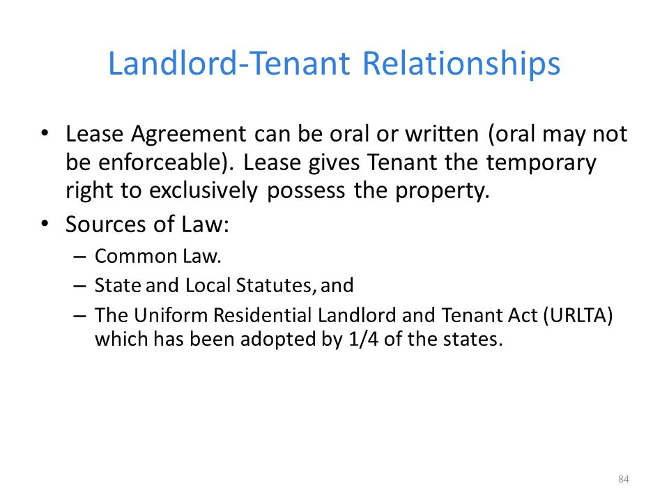 Landlord-Tenant Relationships Lease Agreement can be oral or written (oral may not be enforceable).