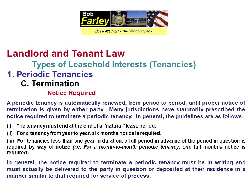 Landlord and Tenant Law Types of Leasehold Interests (Tenancies) 1. Periodic Tenancies B. Creation A periodic tenancy can be created in one of three w