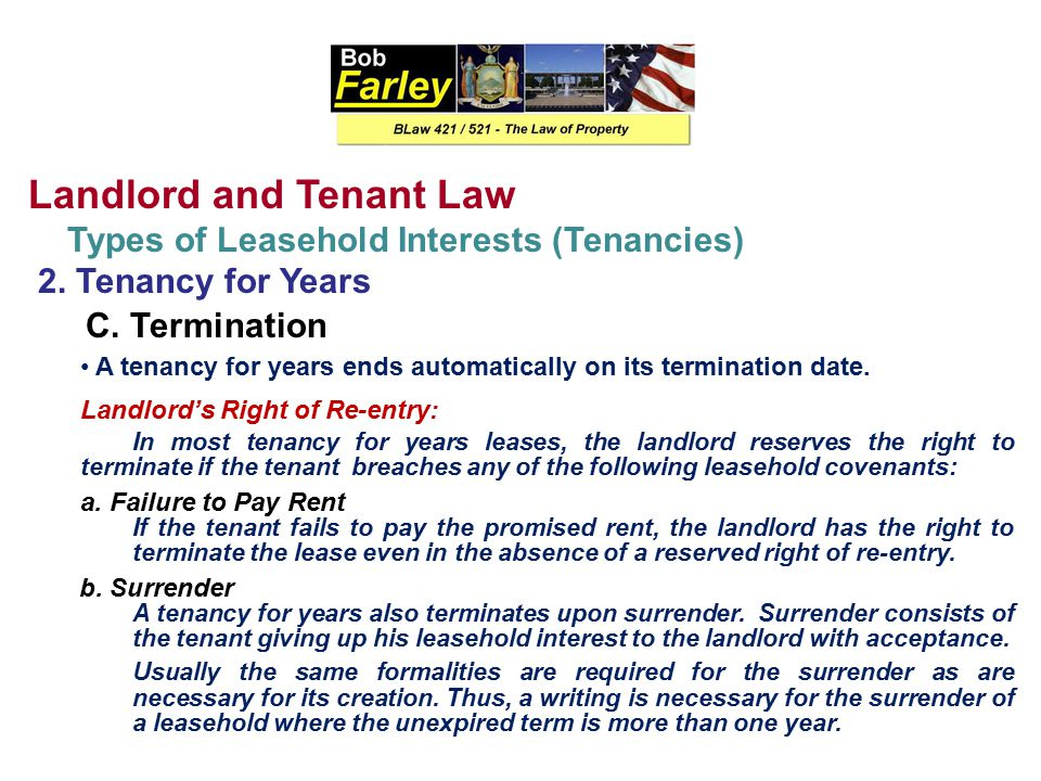 Landlord and Tenant Law Types of Leasehold Interests (Tenancies) 2. Tenancy for Years B. Creation Tenancy for years are normally created by written le