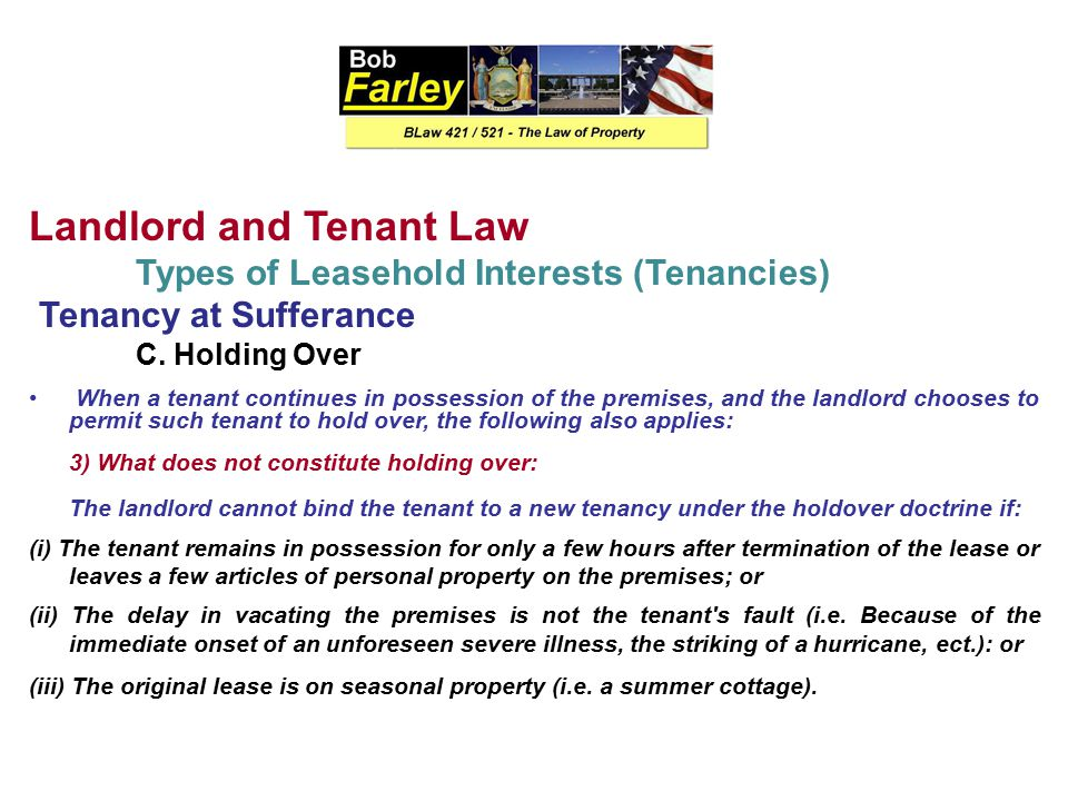 Landlord and Tenant Law Types of Leasehold Interests (Tenancies) Tenancy at Sufferance C.