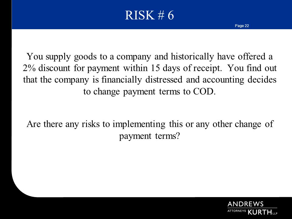 Page 22 RISK # 6 You supply goods to a company and historically have offered a 2% discount for payment within 15 days of receipt.