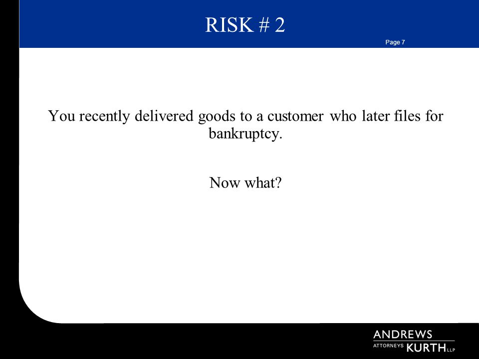 Page 7 RISK # 2 You recently delivered goods to a customer who later files for bankruptcy.
