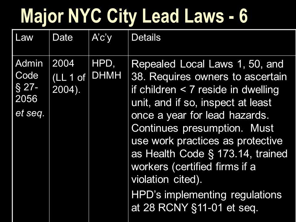 Major NYC City Lead Laws - 6 LawDateA'c'yDetails Admin Code § 27- 2056 et seq.