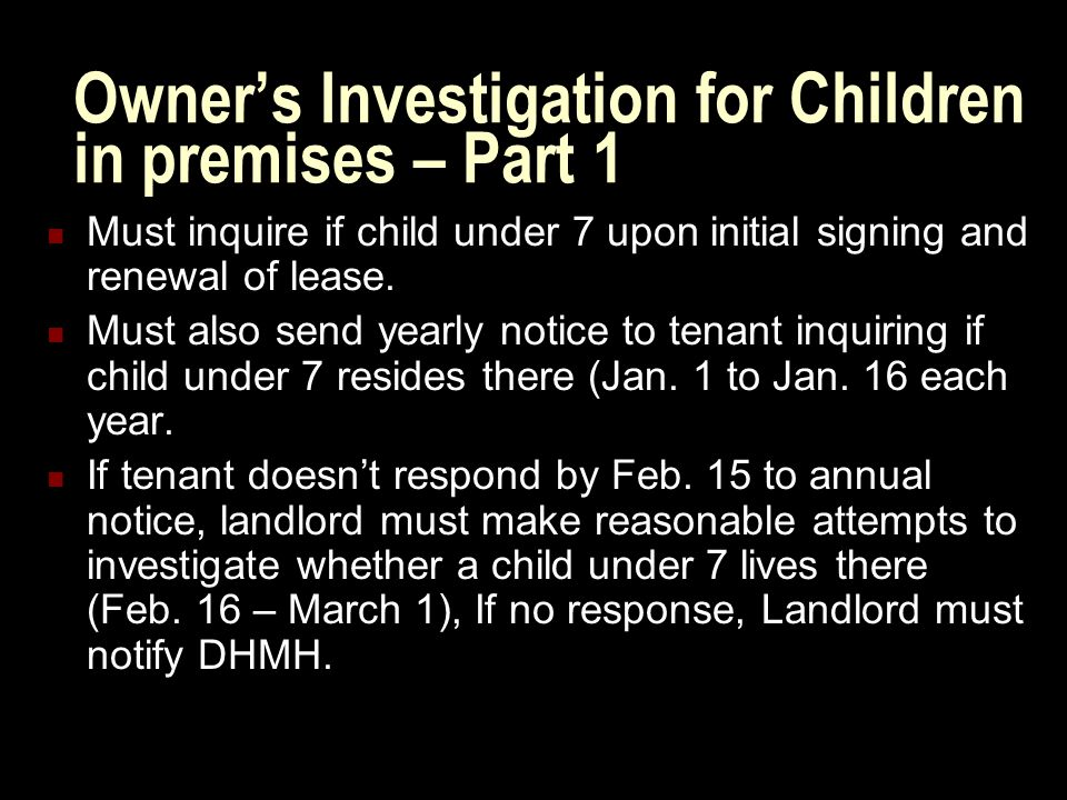 Owner's Investigation for Children in premises – Part 1 Must inquire if child under 7 upon initial signing and renewal of lease.