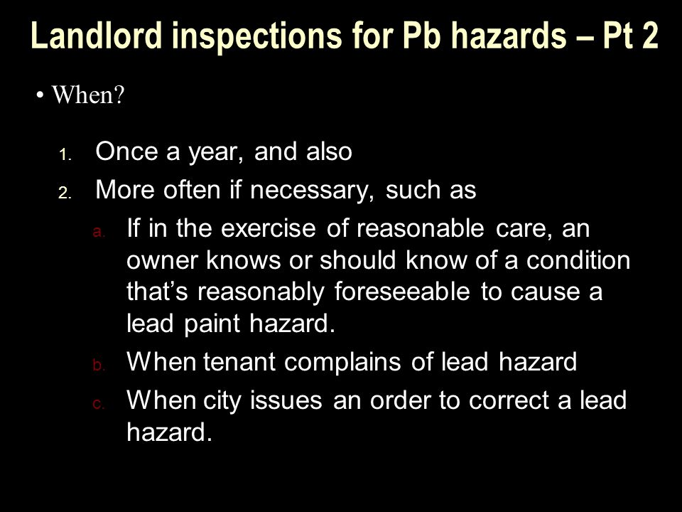 Landlord inspections for Pb hazards – Pt 2 1. Once a year, and also 2.