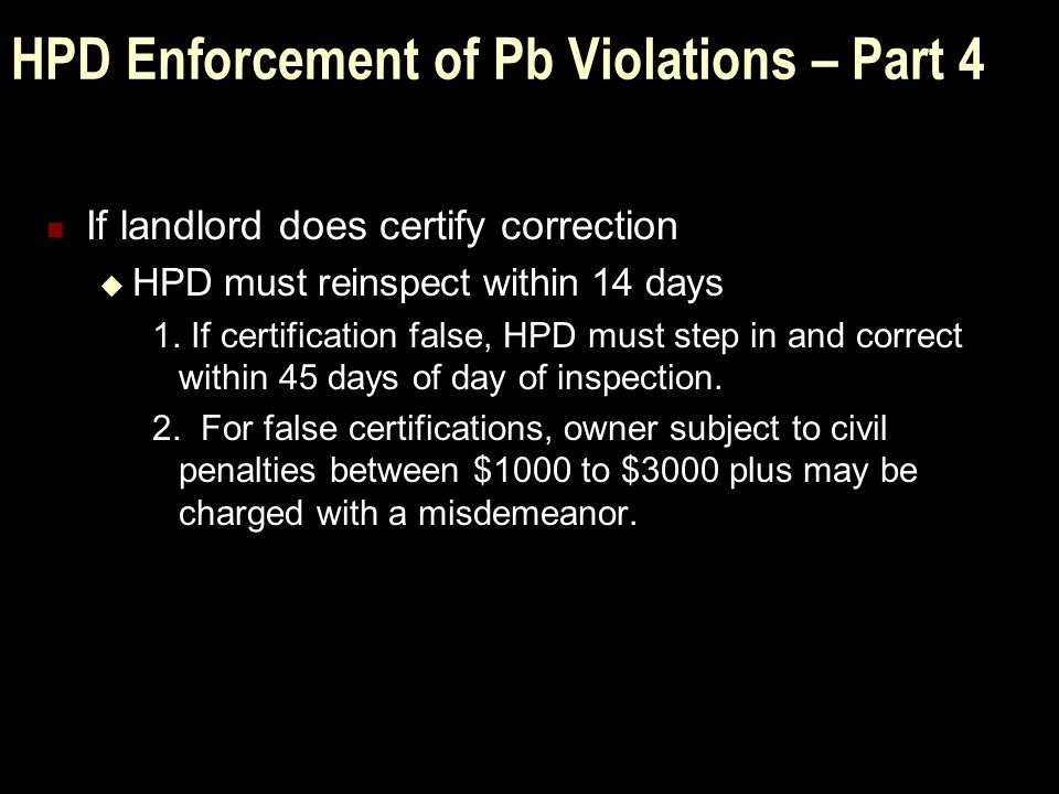 HPD Enforcement of Pb Violations – Part 4 If landlord does certify correction  HPD must reinspect within 14 days 1.