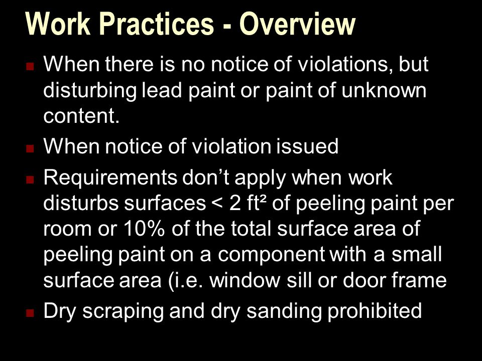 Work Practices - Overview When there is no notice of violations, but disturbing lead paint or paint of unknown content.