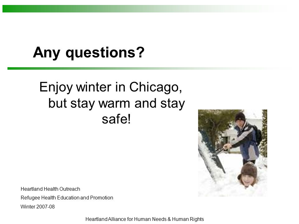 Heartland Alliance for Human Needs & Human Rights Any questions? Enjoy winter in Chicago, but stay warm and stay safe! Heartland Health Outreach Refug