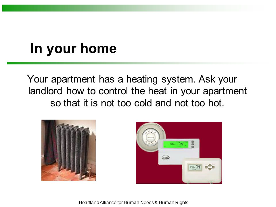 Heartland Alliance for Human Needs & Human Rights In your home Your apartment has a heating system.