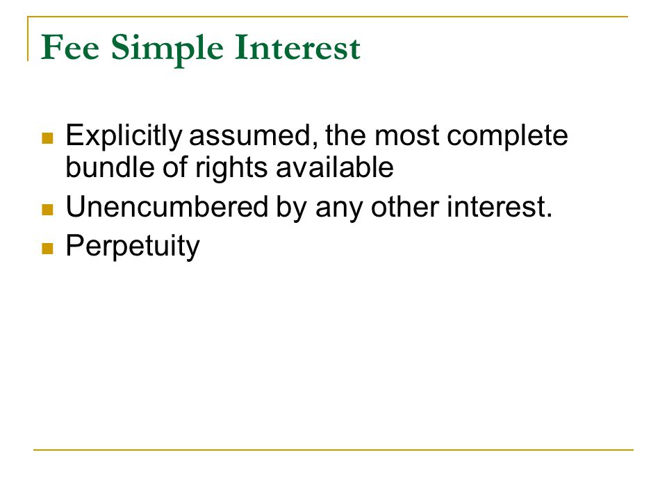 Explicitly assumed, the most complete bundle of rights available Unencumbered by any other interest.
