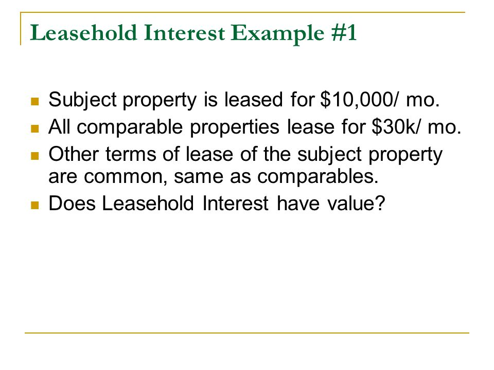 Leasehold Interest Example #1 Subject property is leased for $10,000/ mo.