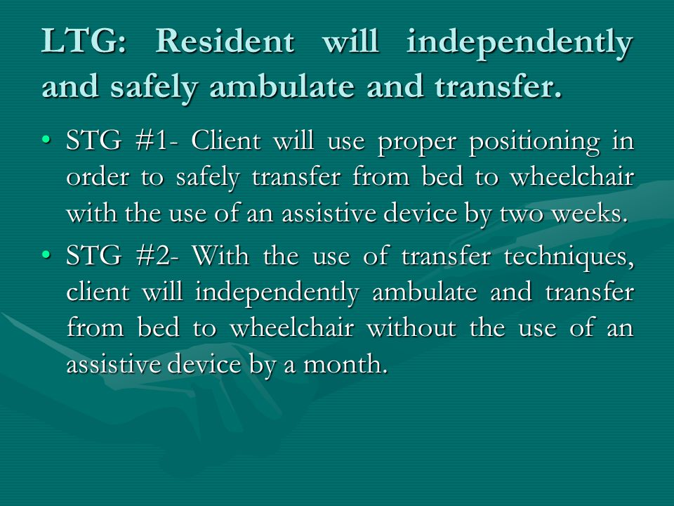 LTG: Resident will independently and safely ambulate and transfer.
