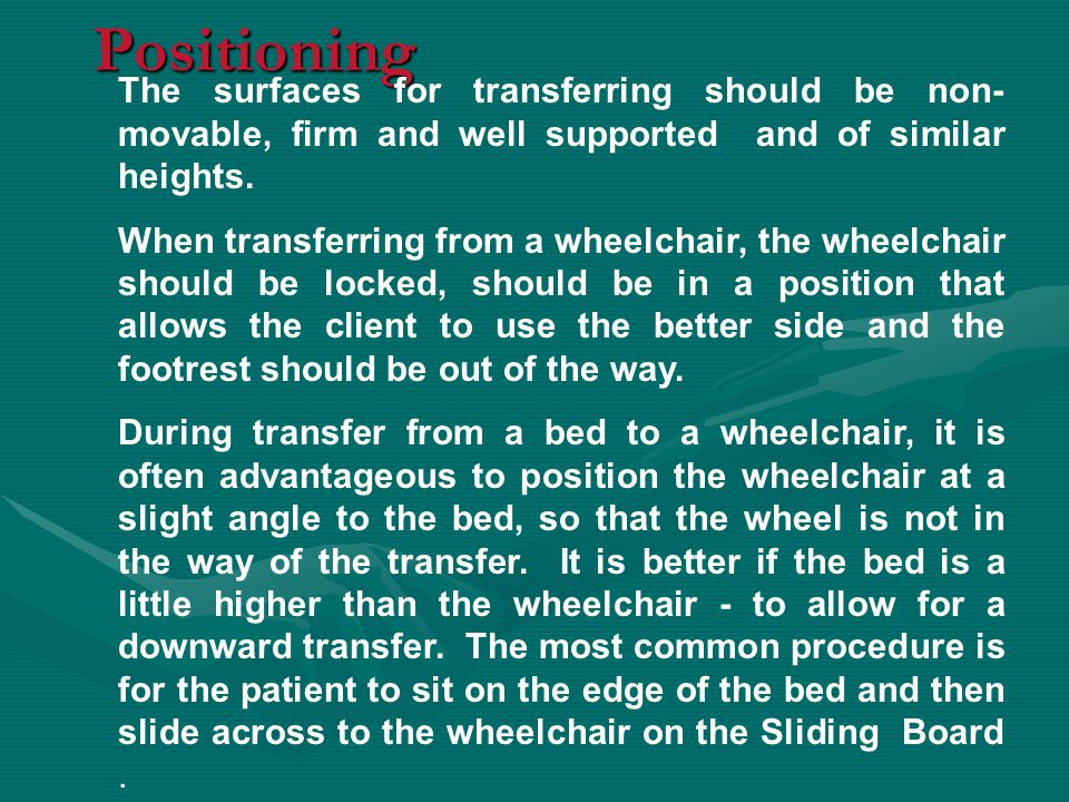 Positioning The surfaces for transferring should be non- movable, firm and well supported and of similar heights.