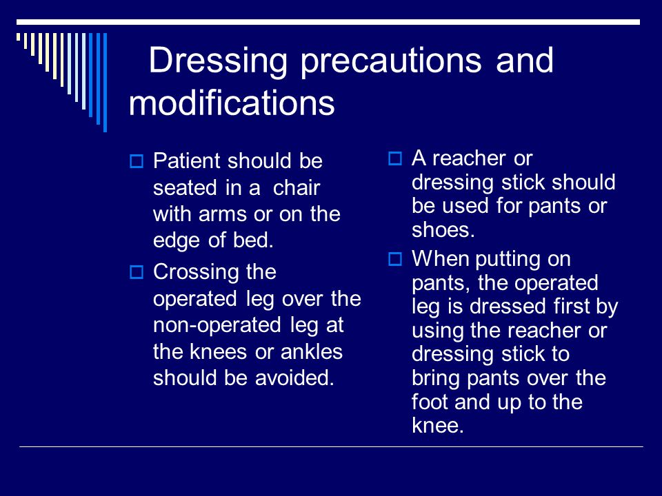 Dressing( Continued)  A sock aid may be used to put on socks, while a reacher or dressing stick is used to remove them.
