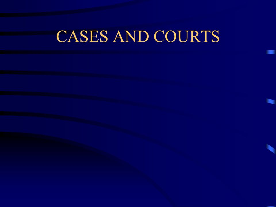CASES AND COURTS