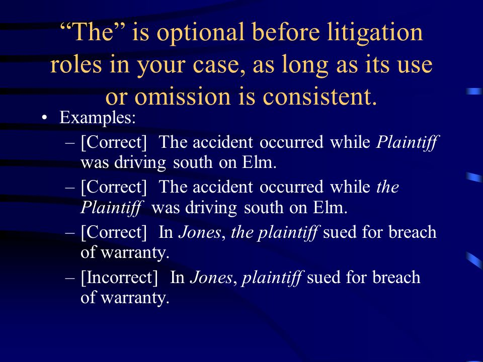 """""""The"""" is optional before litigation roles in your case, as long as its use or omission is consistent. Examples: –[Correct] The accident occurred while"""
