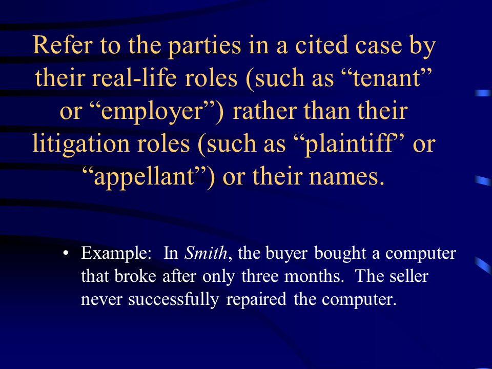 Refer to the parties in a cited case by their real-life roles (such as tenant or employer ) rather than their litigation roles (such as plaintiff or appellant ) or their names.