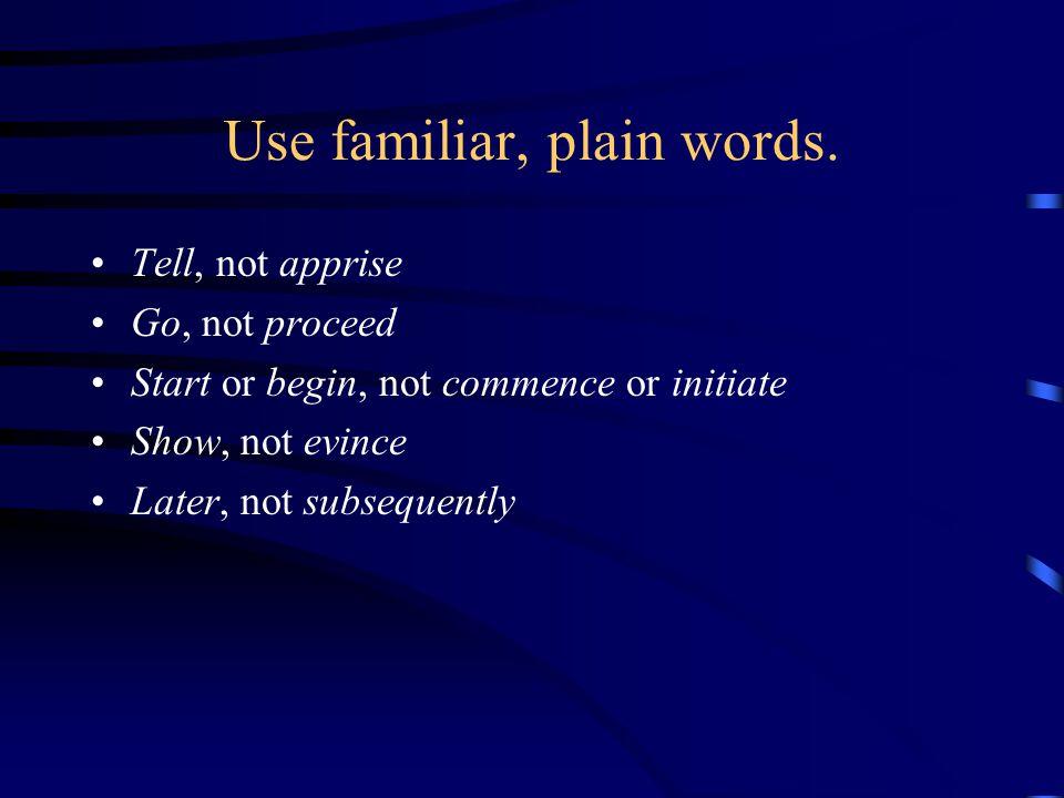 Use familiar, plain words.