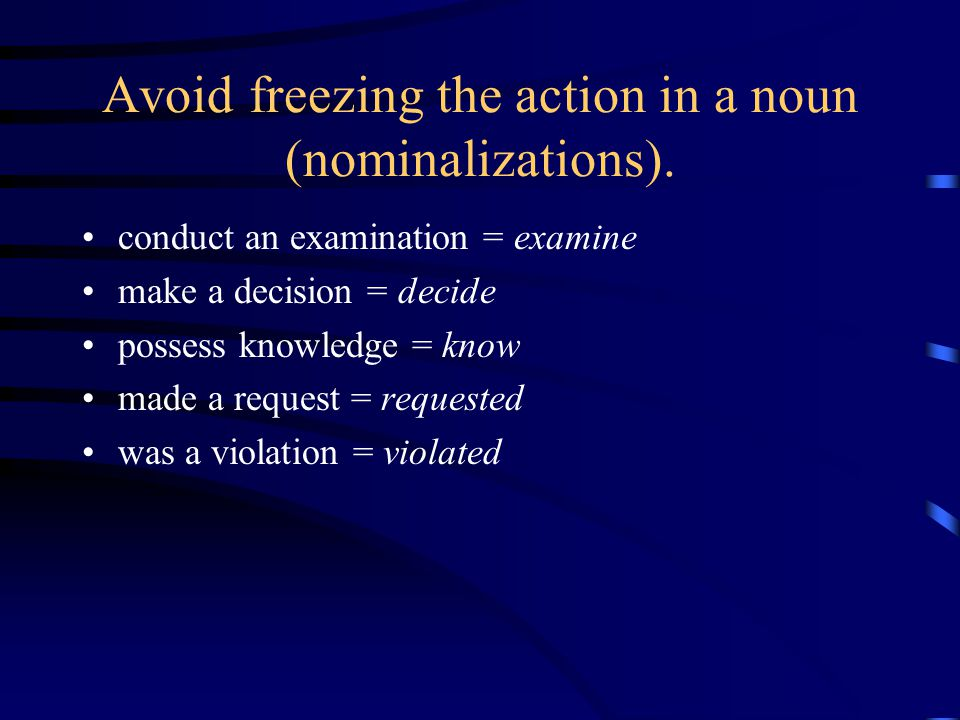Avoid freezing the action in a noun (nominalizations).