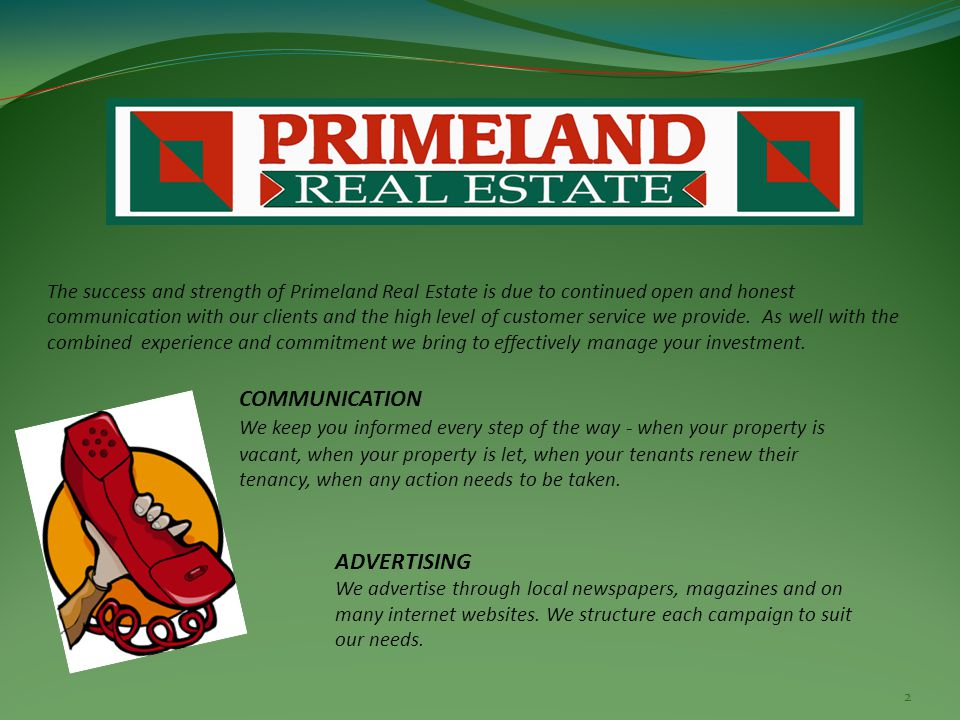 The success and strength of Primeland Real Estate is due to continued open and honest communication with our clients and the high level of customer service we provide.
