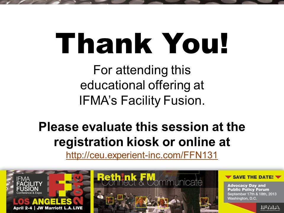 For attending this educational offering at IFMA's Facility Fusion. Please evaluate this session at the registration kiosk or online at http://ceu.expe