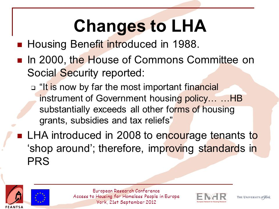 European Research Conference Access to Housing for Homeless People in Europe York, 21st September 2012 Changes to LHA Housing Benefit introduced in 19