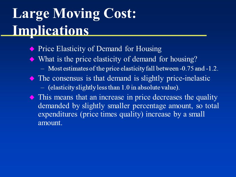 Large Moving Cost: Implications u Price Elasticity of Demand for Housing u What is the price elasticity of demand for housing.