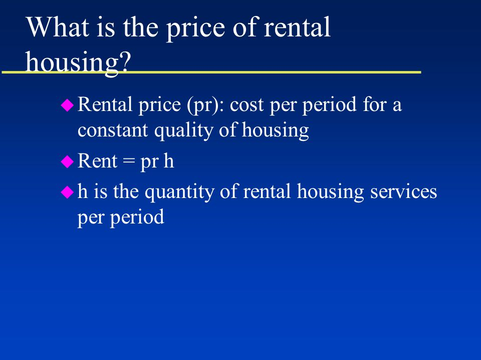 What is the price of rental housing.