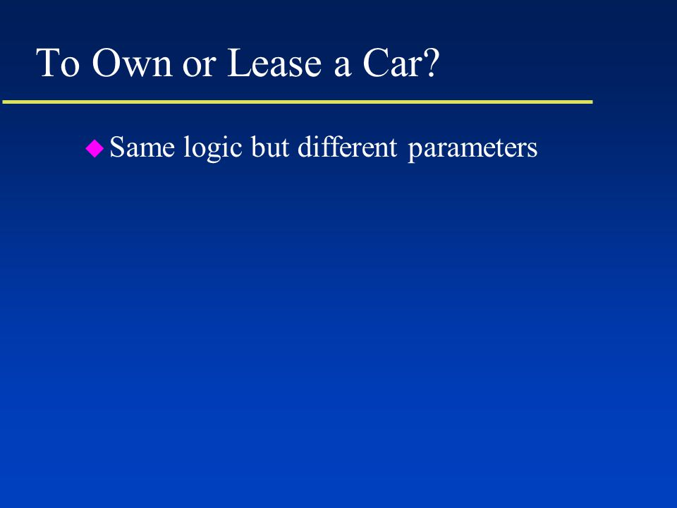 To Own or Lease a Car u Same logic but different parameters