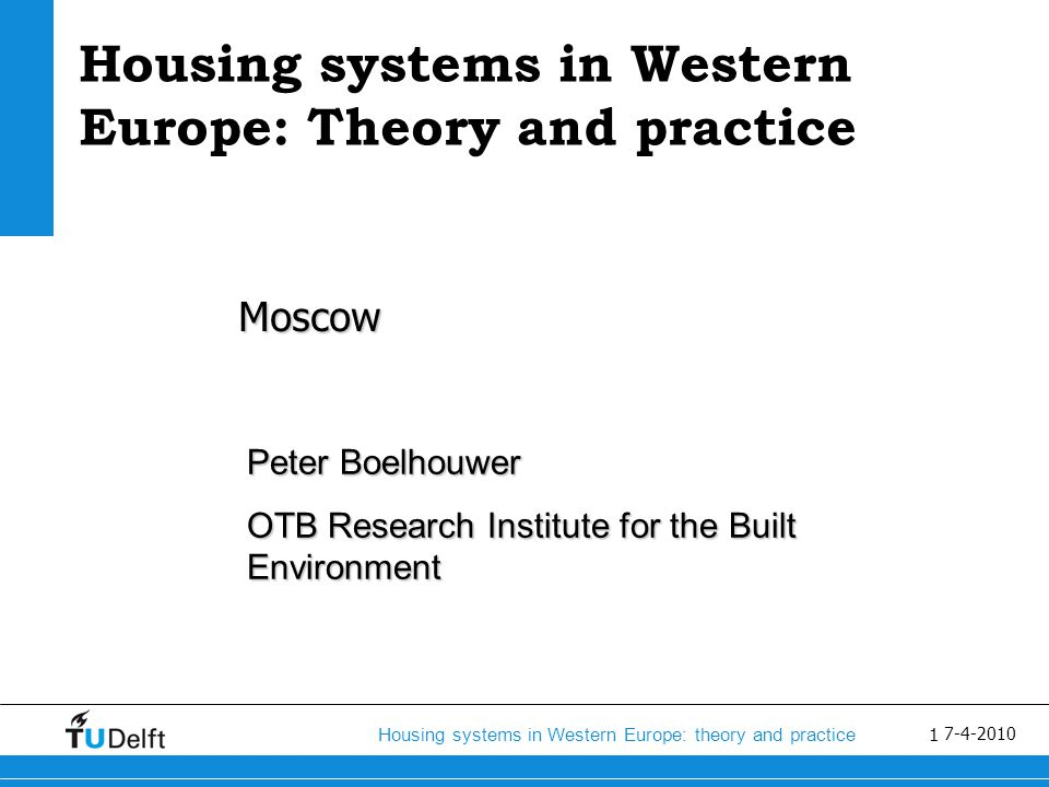2 Housing systems in Western Europe: theory and practice 7-4-2010 Content Reasons for government interventionReasons for government intervention Housing: wobbly pillar between state and marketHousing: wobbly pillar between state and market Housing and the welfare stateHousing and the welfare state Developments in the owner-occupied and rented sectorDevelopments in the owner-occupied and rented sector Emerging trends on the housing market before the economic crisisEmerging trends on the housing market before the economic crisis Housing markets and the economic crisisHousing markets and the economic crisis Housing market crisis: what to do?Housing market crisis: what to do.