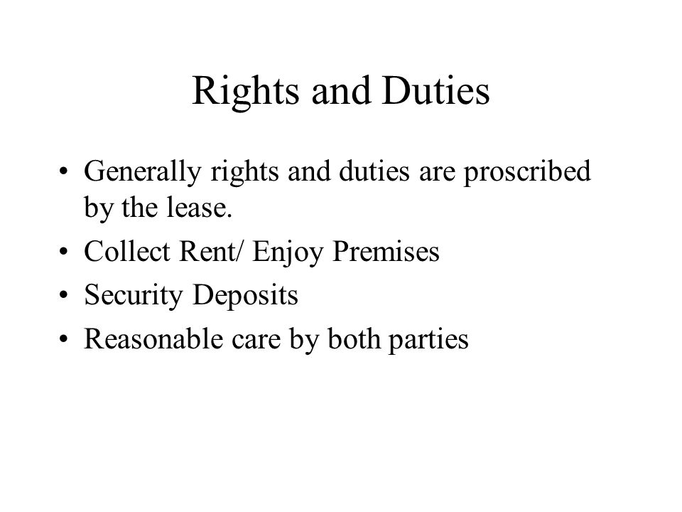 Rights and Duties Generally rights and duties are proscribed by the lease.