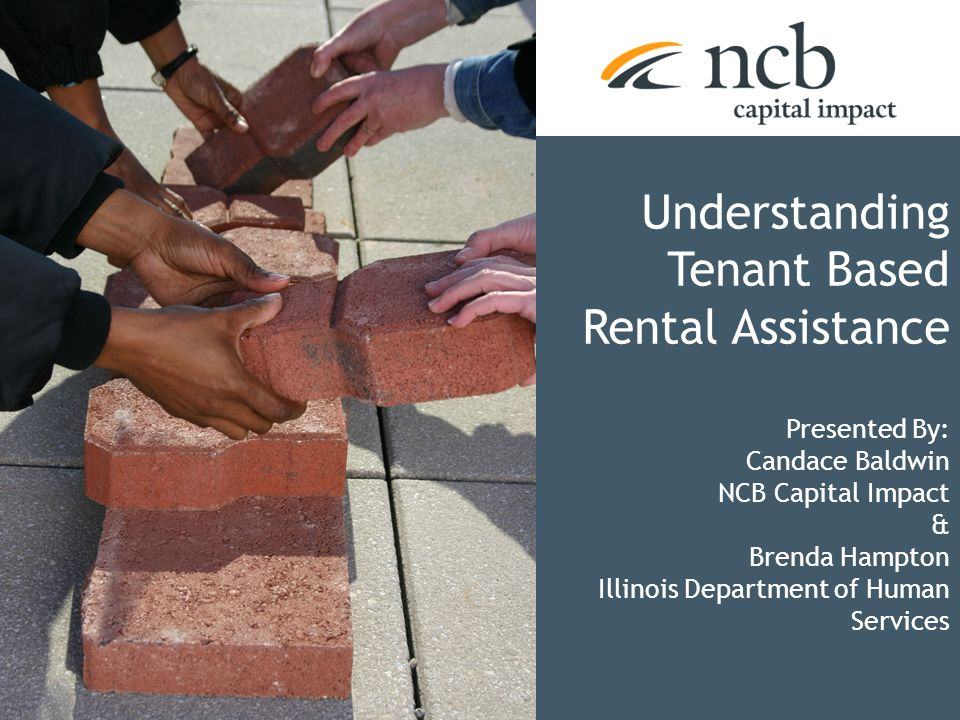 1 Understanding Tenant Based Rental Assistance Presented By: Candace Baldwin NCB Capital Impact & Brenda Hampton Illinois Department of Human Services