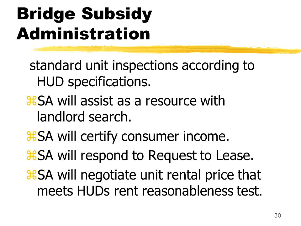 30 Bridge Subsidy Administration standard unit inspections according to HUD specifications.