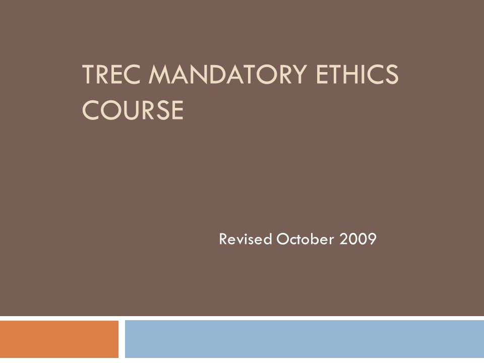 TREC MANDATORY ETHICS COURSE Revised October 2009