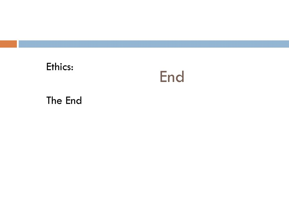 End Ethics: The End