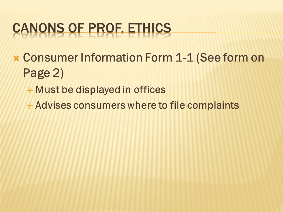  Consumer Information Form 1-1 (See form on Page 2)  Must be displayed in offices  Advises consumers where to file complaints