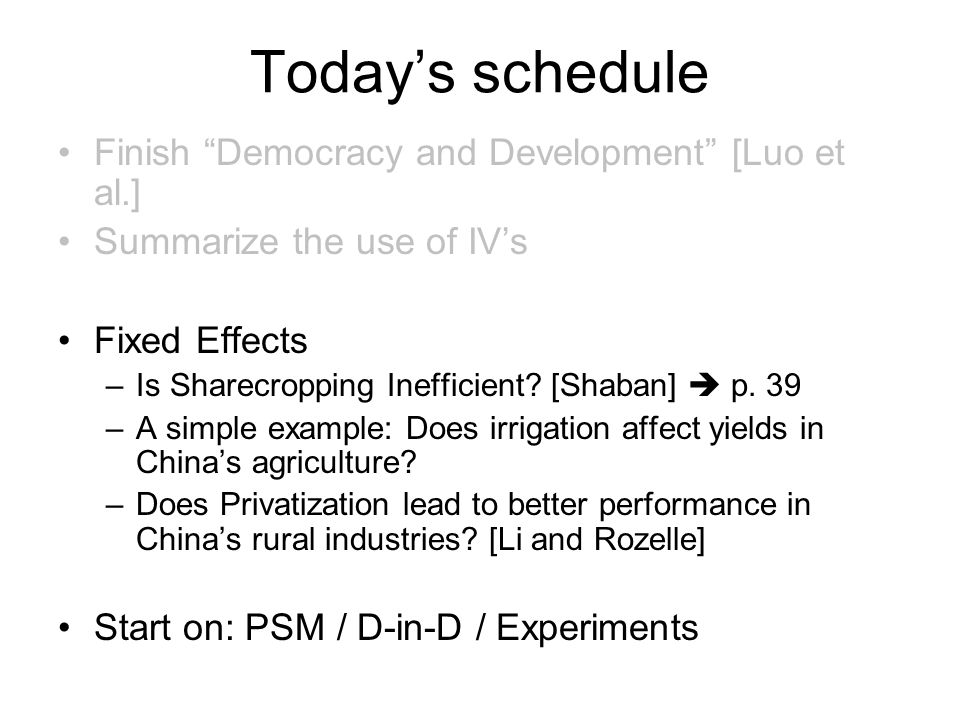 Today's schedule Finish Democracy and Development [Luo et al.] Summarize the use of IV's Fixed Effects –Is Sharecropping Inefficient.