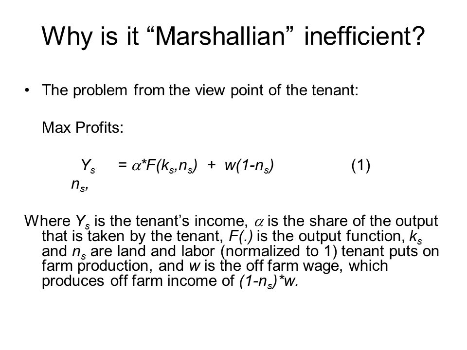 "Why is it ""Marshallian"" inefficient? The problem from the view point of the tenant: Max Profits: Y s =  *F(k s,n s ) + w(1-n s )(1) n s, Where Y s is"