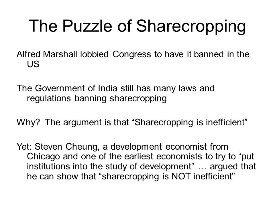 The Puzzle of Sharecropping Alfred Marshall lobbied Congress to have it banned in the US The Government of India still has many laws and regulations banning sharecropping Why.